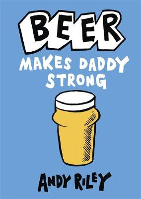 Beer Makes Daddy Strong by Andy Riley