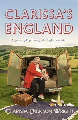Clarissa's England A Gamely Gallop Through the English Counties by Clarissa Dickson Wright