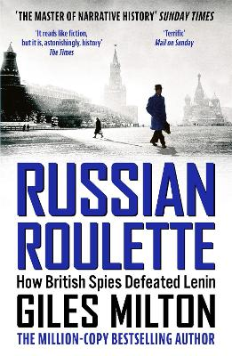 Russian Roulette A Deadly Game: How British Spies Thwarted Lenin's Global Plot by Giles Milton