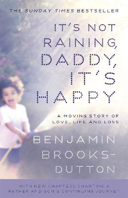 It's Not Raining, Daddy, it's Happy by Benjamin Brooks-Dutton