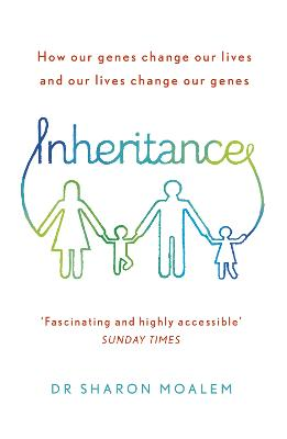 Inheritance How Our Genes Change Our Lives, and Our Lives Change Our Genes by Sharon Dr. Moalem