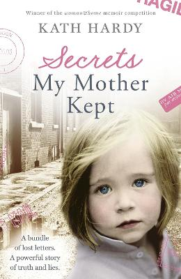 Secrets My Mother Kept What If Everything You Knew About Yourself Was a Lie? by Kath Hardy