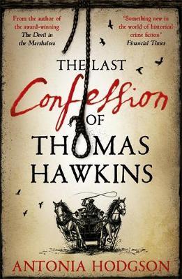 The Last Confession of Thomas Hawkins by Antonia Hodgson