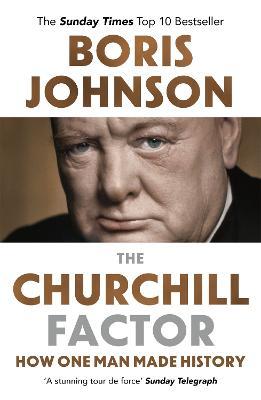 The Churchill Factor How One Man Made History by Boris Johnson