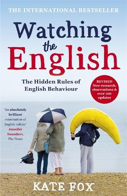 Watching the English: The International Bestseller Revised and Updated by Kate Fox