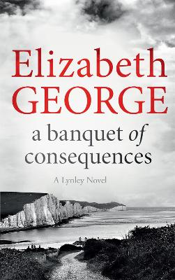 A Banquet of Consequences An Inspector Lynley Novel by Elizabeth George