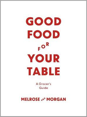 Good Food for Your Table A Grocer's Guide by Nick Selby, Melrose Morgan