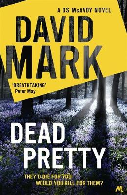 Dead Pretty The 5th DS McAvoy Novel by David Mark