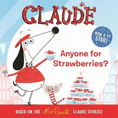 Cover for Claude : Anyone For Strawberries? by Alex T. Smith