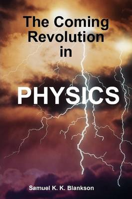 THE Coming Revolution in Physics by Samuel K.K. Blankson