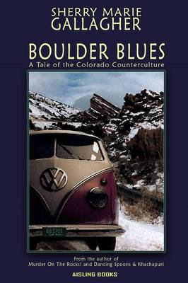 Boulder Blues: A Tale of the Colorado Counterculture by Sherry Marie Gallagher