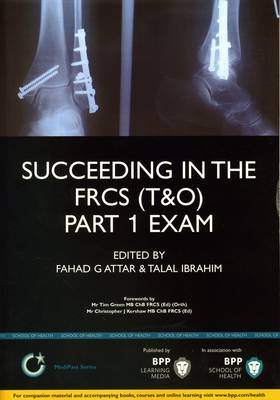 Succeeding in the FRCS T&O Part 1 Exam Study Text by Fahad Gulam Attar, Talal Ibrahim, Raheel Shariff, Suhayl Tafazal
