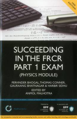 Succeeding in the FRCR Part 1 Exam (Physics Module) Study Text by Pervinder Bhogal, Habir Sidhu, Thomas Conner, Gauraang Bhatnager