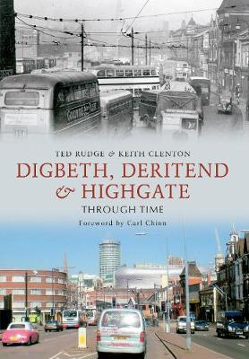 Digbeth, Deritend & Highgate Through Time by Ted Rudge, Keith Clenton