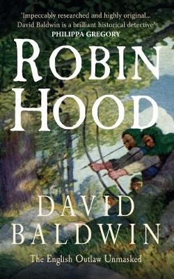 Robin Hood The English Outlaw Unmasked by David Baldwin