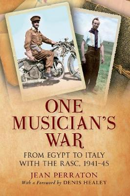 One Musician's War From Egypt to Italy with the RASC, 1941-45 by Jean Perraton