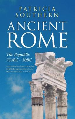 Ancient Rome The Republic 753BC-30BC by Patricia Southern