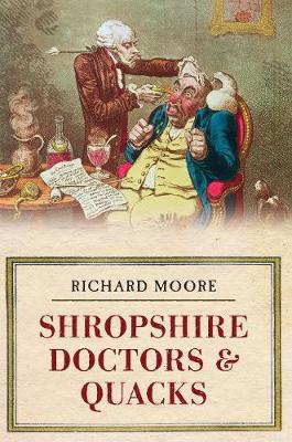 Shropshire Doctors & Quacks by Richard Moore