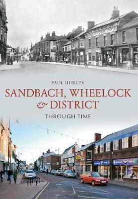 Sandbach, Wheelock & District Through Time by Paul Hurley