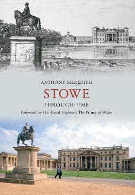 Stowe Through Time by Anthony Meredith