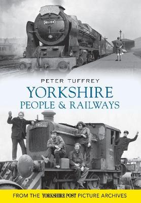 Yorkshire People and Railways by Peter Tuffrey