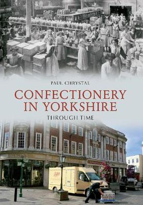 Confectionery in Yorkshire Through Time by Paul Chrystal