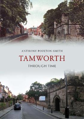 Tamworth Through Time by Anthony Poulton-Smith