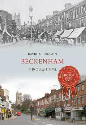 Beckenham Through Time by David R. Johnson, Cliff Watkins