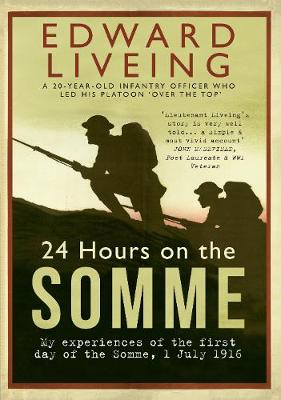 24 Hours on the Somme My Experiences of the First Day of the Somme 1 July 1916 by Edward G.D. Liveing