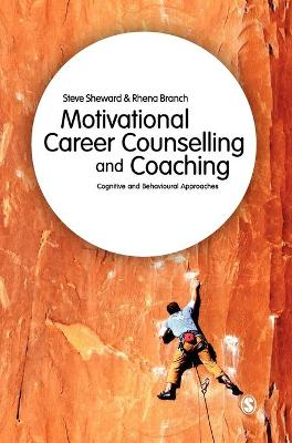Motivational Career Counselling & Coaching Cognitive and Behavioural Approaches by Steve Sheward, Rhena Branch