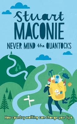 Never Mind the Quantocks Stuart Maconie's Favourite Country Walks by Stuart Maconie
