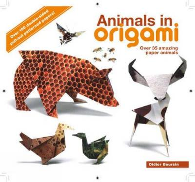Animals in Origami Over 35 Amazing Paper Animals by Didier Boursin