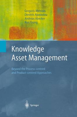 Knowledge Asset Management Beyond the Process-centred and Product-centred Approaches by Gregoris Mentzas, Dimitris Apostolou, Andreas Abecker, Ron Young