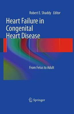 Heart Failure in Congenital Heart Disease: From Fetus to Adult by Robert E. Shaddy
