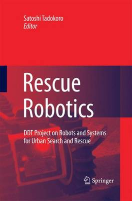 Rescue Robotics DDT Project on Robots and Systems for Urban Search and Rescue by Satoshi Tadokoro