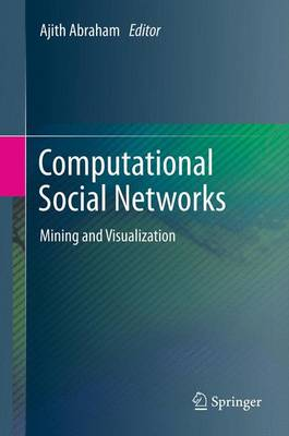Computational Social Networks Mining and Visualization by Ajith Abraham