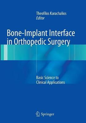 Bone-Implant Interface in Orthopedic Surgery Basic Science to Clinical Applications by Theofilos Karachalios
