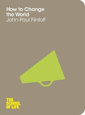 How to Change the World by John-Paul Flintoff, School of Life