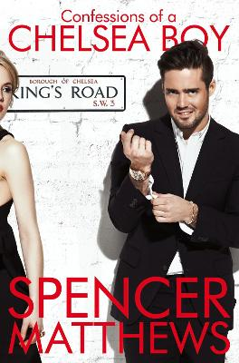 Confessions of a Chelsea Boy by Spencer Matthews