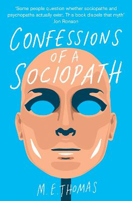 Confessions of a Sociopath A Life Spent Hiding in Plain Sight by M. E. Thomas