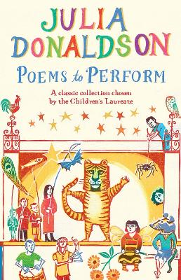 Poems to Perform A Classic Collection Chosen by the Children's Laureate by Julia Donaldson