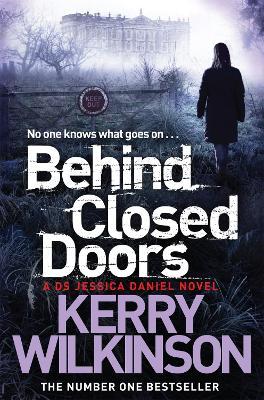 Behind Closed Doors Jessica Daniel Book 7 by Kerry Wilkinson