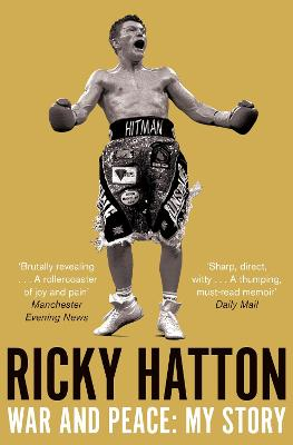 War and Peace: Ricky Hatton, My Story by Ricky Hatton