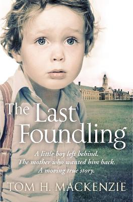 The Last Foundling A little boy left behind, A mother who wanted him back by Tom H. Mackenzie