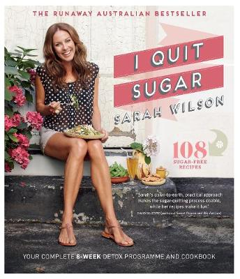 I Quit Sugar Your Complete 8-Week Detox Program and Cookbook by Sarah Wilson