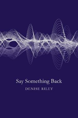 Say Something Back by Denise Riley