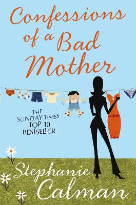 Confessions of a Bad Mother by Stephanie Calman
