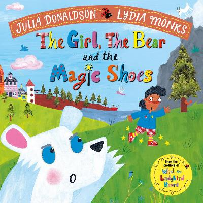 Cover for The Girl, the Bear and the Magic Shoes by Julia Donaldson