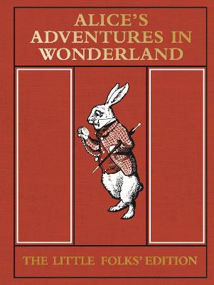 Alice's Adventures in Wonderland: the Little Folks' Edition by Lewis Carroll