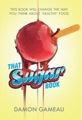 That Sugar Book This book will change the way you think about 'healthy' food by Damon Gameau